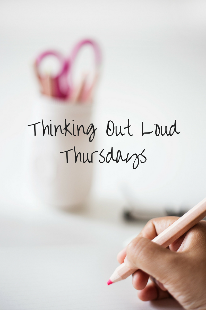Thinking Out Loud Thursdays (ToL #2)