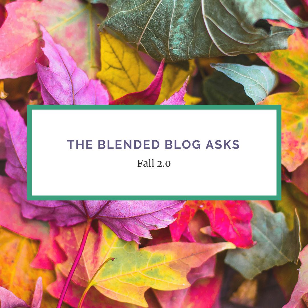 The Blended Blog Asks – Fall 2.0 – October 2018