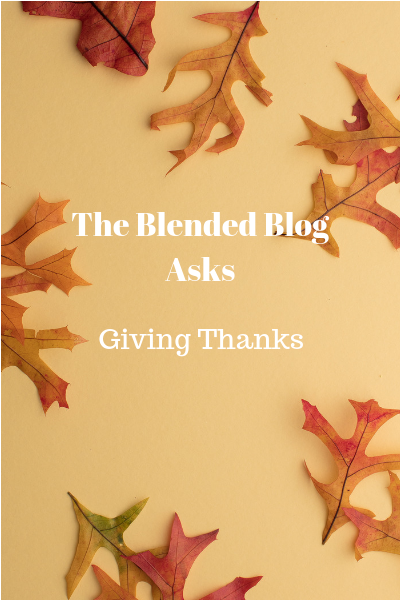 The Blended Blog Asks – Giving Thanks Edition