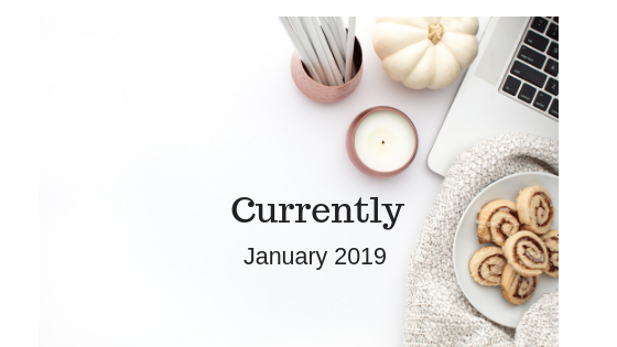 Currently – January 2019